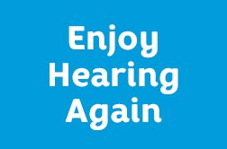 Enjoy Hearing Again